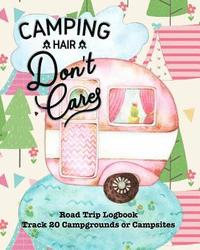 Camping Hair Don't Care: Glamping, Car Camping or RV Travel Logbook Track 20 Campground or Campsite Reservations and Amenities Adventurers Road