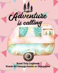 Adventure Is Calling: Glamping, Car Camping or RV Travel Logbook Track 20 Campground or Campsite Reservations and Amenities Adventurers Road