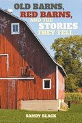 Old Barns, Red Barns, and the Stories They Tell