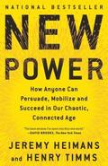 New Power: How Anyone Can Persuade, Mobilize, and Succeed in Our Chaotic, Connected Age