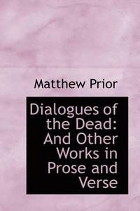 Dialogues of the Dead and Other Works in Prose and Verse