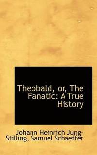 Theobald, Or, the Fanatic