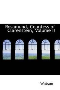 Rosamund, Countess of Clarenstein, Volume II