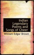 Indian Legendary Poems and Songs of Cheer