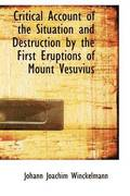 Critical Account of the Situation and Destruction by the First Eruptions of Mount Vesuvius