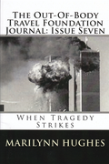 Out-of-Body Travel Foundation Journal: When Tragedy Strikes - Issue Seven