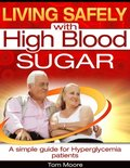Living Safely With High Blood Sugar - A Simple Guide for Hyperglycemia Patients