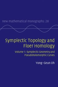 Symplectic Topology and Floer Homology: Volume 1, Symplectic Geometry and Pseudoholomorphic Curves
