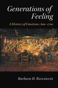 Generations of Feeling: A History of Emotions, 600–1700 / Barbara H. Rosenwein