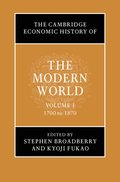 The Cambridge Economic History of the Modern World: Volume 1, 1700 to 1870
