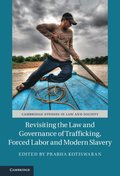 Revisiting the Law and Governance of Trafficking, Forced Labor and Modern Slavery
