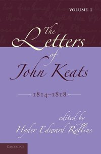The Letters of John Keats: Volume 1, 1814-1818