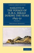 Narrative of the Voyage of HMS Herald during the Years 1845-51 under the Command of Captain Henry Kellett, R.N., C.B.