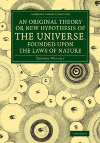 An Original Theory or New Hypothesis of the Universe, Founded upon the Laws of Nature