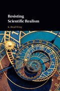 Resisting Scientific Realism