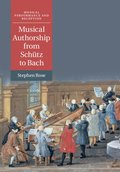 Musical Authorship from Schtz to Bach