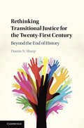 Rethinking Transitional Justice for the Twenty-First Century