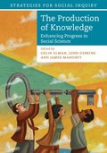 The production of knowledge : enhancing progress in social science / edited by Colin Elman, John Gerring, James Mahoney