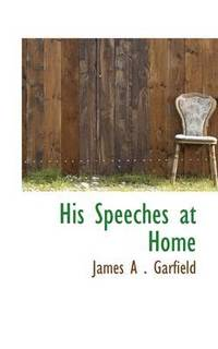 His Speeches at Home