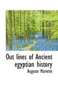 Out Lines of Ancient Egyptian History