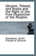 Ukraine, Poland, and Russia and the Right of the Free Disposition of the Peoples