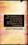 The Homilies of S. John of Chrysostom on the Second Epistle of St. Paul the Apostle to the Corinthia