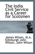 The India Civil Service as a Career for Scotsmen