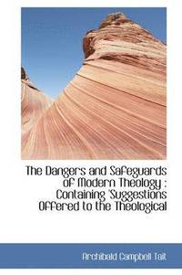 The Dangers and Safeguards of Modern Theology