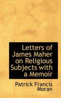 Letters of James Maher on Religious Subjects with a Memoir