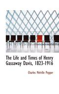 The Life and Times of Henry Gassaway Davis, 1823-1916