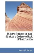 Picture Analysis of Golf Strokes a Complete Book of Lnstruction