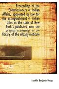 Proceedings of the Commissioners of Indian Affairs, Appointed by Law for the Extinguishment of India