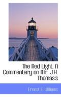 Red Light. A Commentary On Mr. J.H. Thomas's