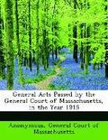 General Acts Passed by the General Court of Massachusetts, in the Year 1915