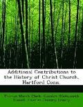 Additional Contributions to the History of Christ Church, Hartford Conn.