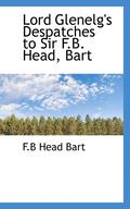 Lord Glenelg's Despatches to Sir F.B. Head, Bart