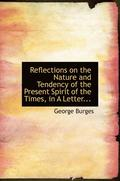 Reflections on the Nature and Tendency of the Present Spirit of the Times, in a Letter...
