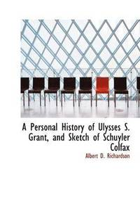 Personal History Of Ulysses S. Grant, And Sketch Of Schuyler Colfax