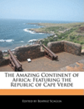 The Amazing Continent of Africa: Featuring the Republic of Cape Verde