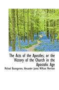 Acts Of The Apostles; Or The History Of The Church In The Apostolic Age.