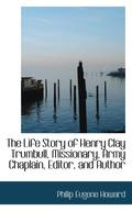 Life Story Of Henry Clay Trumbull, Missionary, Army Chaplain, Editor, And Author