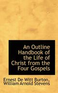 Outline Handbook Of The Life Of Christ From The Four Gospels