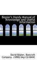 Bepler's Handy Manual of Knowledge and Useful Information