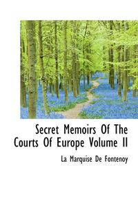 Secret Memoirs Of The Courts Of Europe Volume Ii