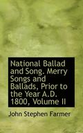 National Ballad and Song. Merry Songs and Ballads, Prior to the Year A.D. 1800, Volume II