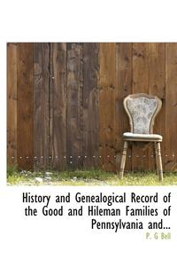 History and Genealogical Record of the Good and Hileman Families of Pennsylvania And...