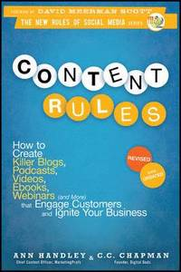 Content Rules: How to Create Killer Blogs, Podcasts, Videos, Ebooks, Webinars (and More) That Engage Customers and Ignite Your Business, Revised and Updated Edition