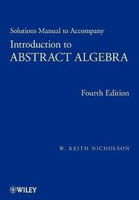 Solutions Manual to accompany Introduction to Abstract Algebra, 4e