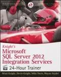 Knight's Microsoft SQL Server 2012 Integration Services 24-Hour Trainer Book/DVD Package