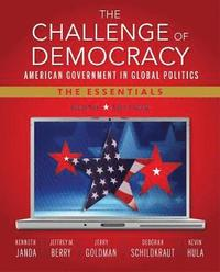 The Challenge of Democracy: American Government in Global Politics, The Essentials (Book Only)